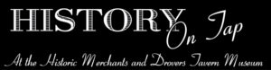 History on Tap @ The Merchants and Drovers Tavern Museum